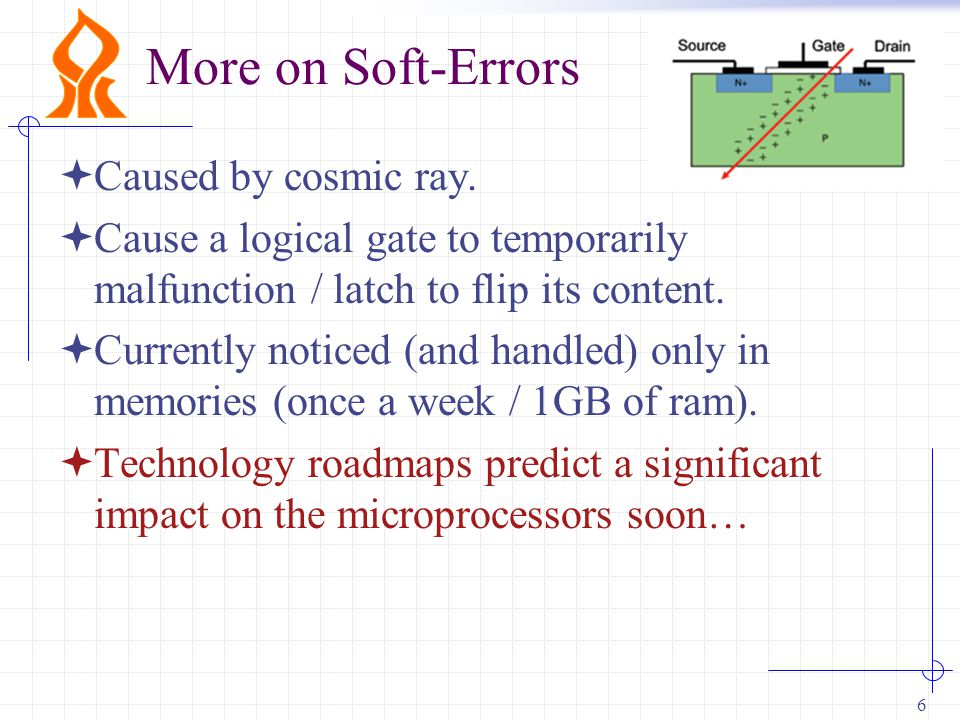 6 More on Soft-Errors  Caused by cosmic ray.