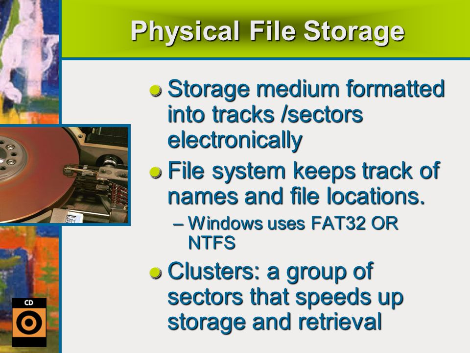 Physical File Storage Storage medium formatted into tracks /sectors electronically File system keeps track of names and file locations.