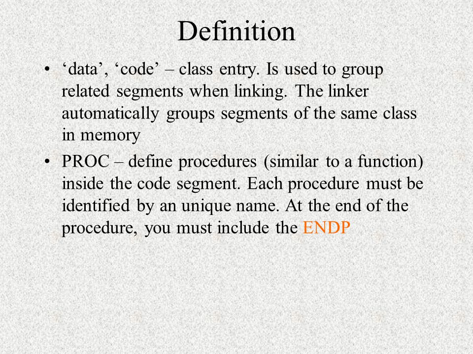 Definitions To declare a segment, the syntax is: segment_name SEGMENT alignment class Example Stacksg segment PARA (this statement is used in previous