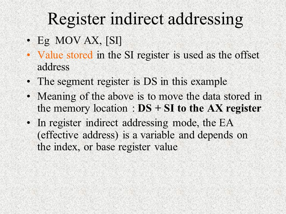 Register indirect addressing mode Transfer a byte or word between a register and a memory location addressed by an index or base register –Example MOV