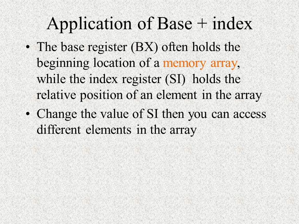 Base-plus-index addressing mode Move a byte or word between a register and the memory location addressed by a base register (BP or BX) plus an index r