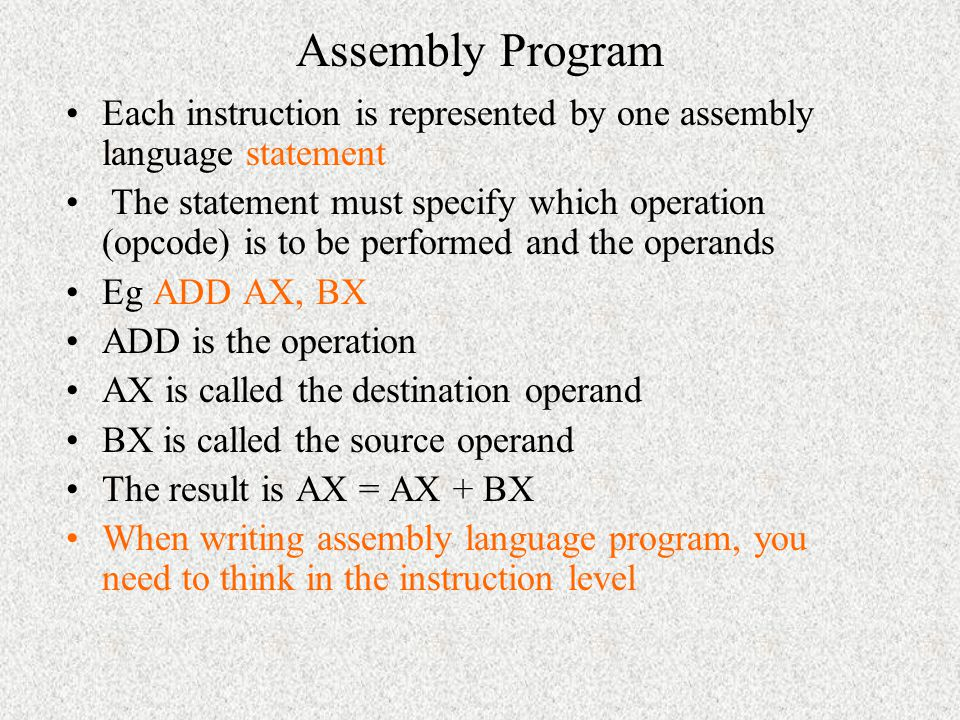 Example Machine code for mov AL, 00H B4 00 (2 bytes) After assemble, the value B400 will be stored in the memory When the program is executed, then th