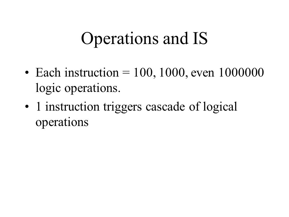 Operations and IS Each instruction = 100, 1000, even 1000000 logic operations.
