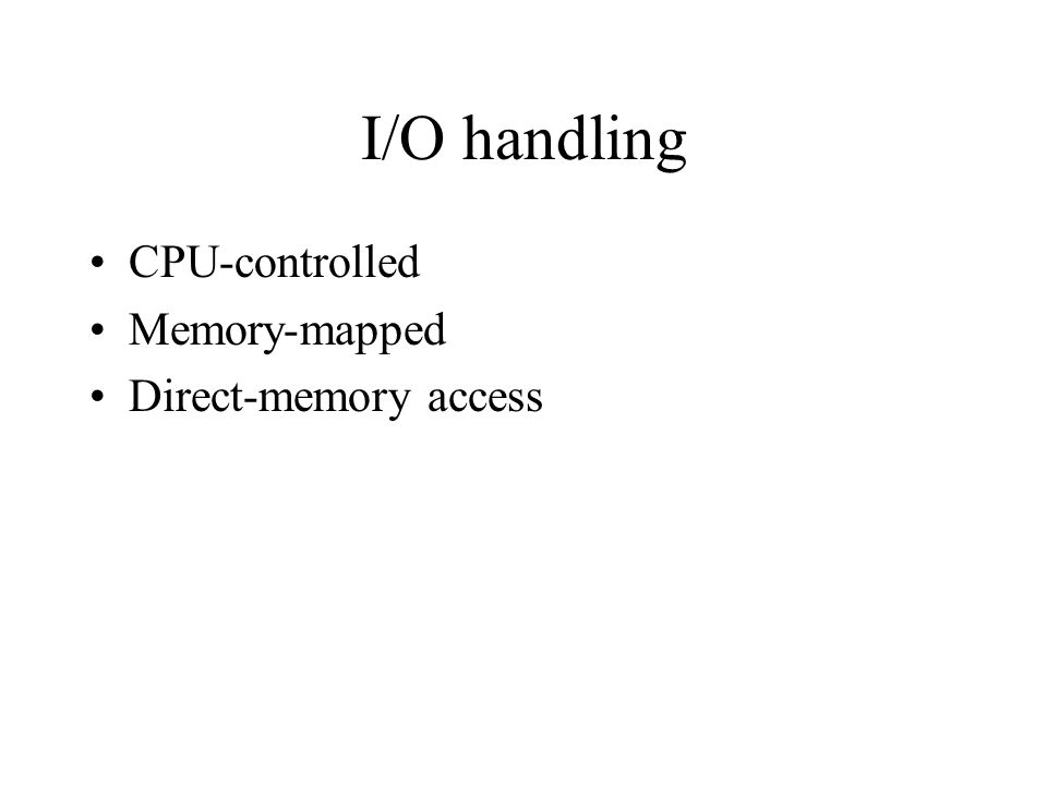 I/O handling CPU-controlled Memory-mapped Direct-memory access