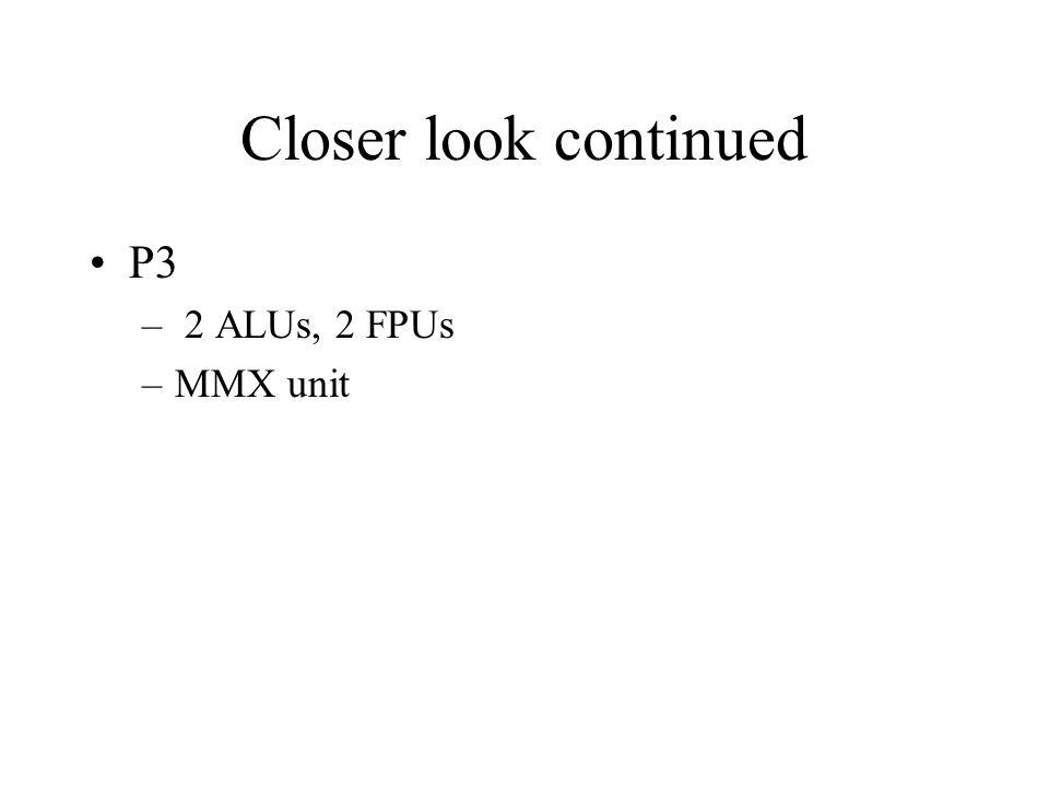 Closer look continued P3 – 2 ALUs, 2 FPUs –MMX unit