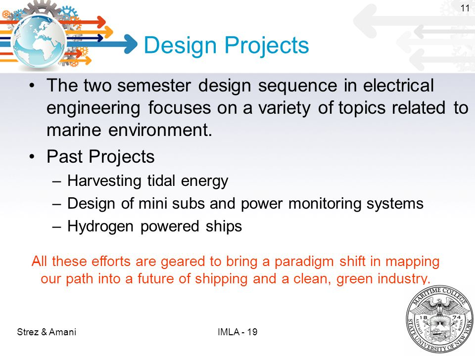Design Projects The two semester design sequence in electrical engineering focuses on a variety of topics related to marine environment.