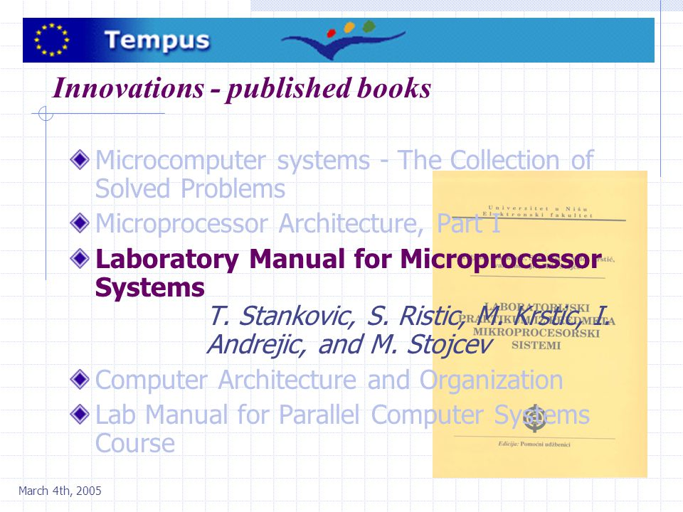 March 4th, 2005 Innovations - published books Microcomputer systems - The Collection of Solved Problems Microprocessor Architecture, Part I Laboratory
