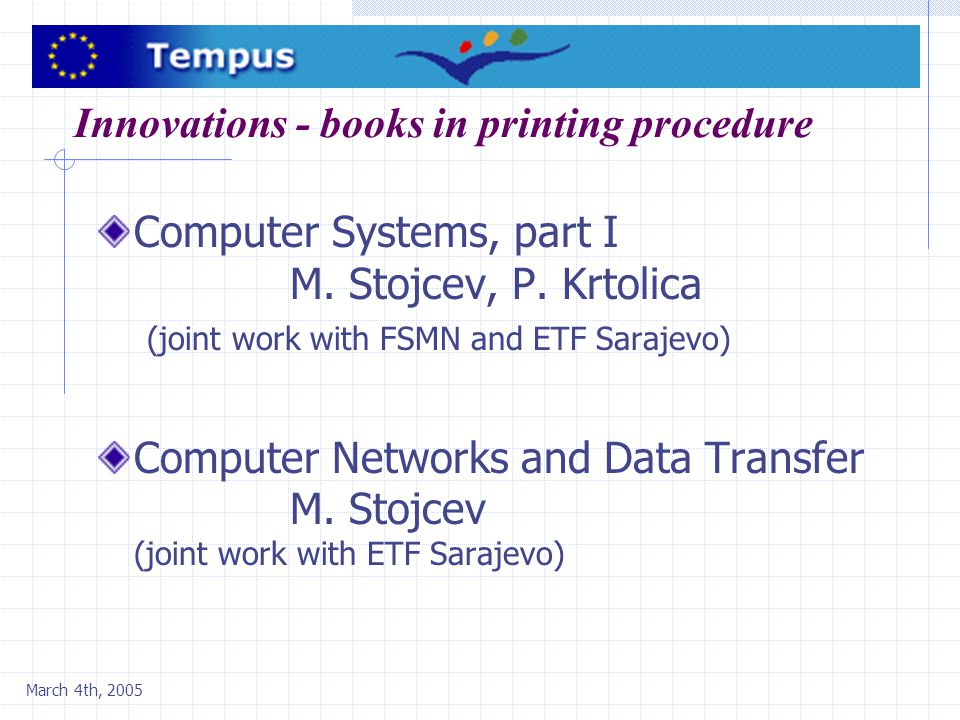 March 4th, 2005 Innovations - books in printing procedure Computer Systems, part I M. Stojcev, P. Krtolica (joint work with FSMN and ETF Sarajevo) Com