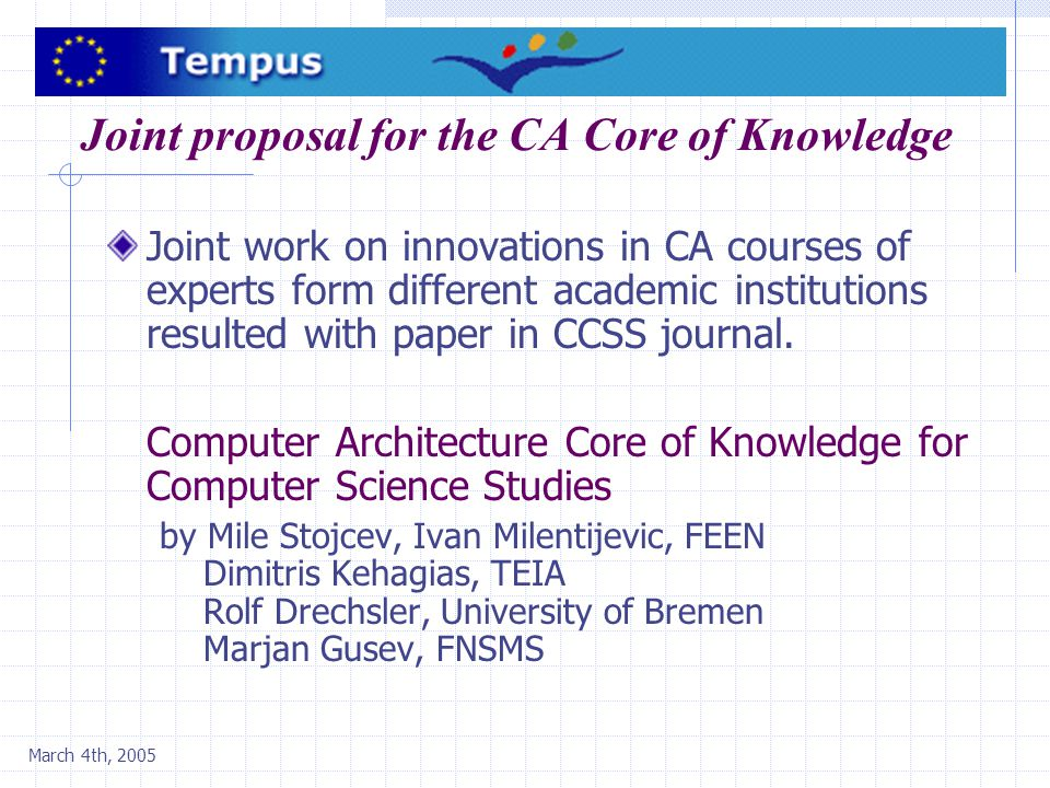March 4th, 2005 New course - Embedded systems Started on October 2004 (semester IX) Topics Modelling of embedded systems High-level synthesis Scheduling, allocation, partitioning Parameter-defined processors Hardware-software codesign Design validation Application areas