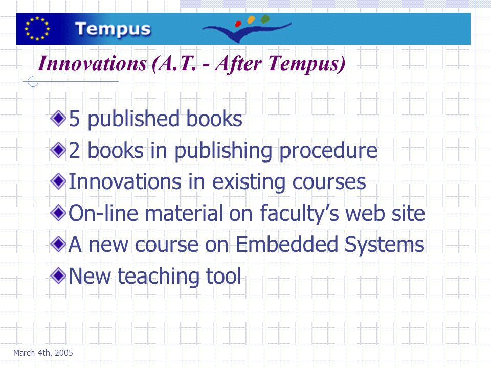 March 4th, 2005 Innovations (A.T. - After Tempus) 5 published books 2 books in publishing procedure Innovations in existing courses On-line material o