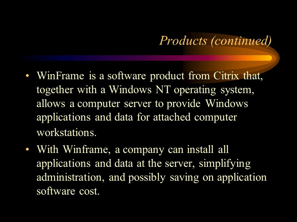 Products (continued) Metaframe provides universal application access from virtually any type of client device.