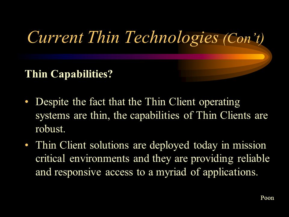 Current Thin Technologies (Con't) Why Thin .