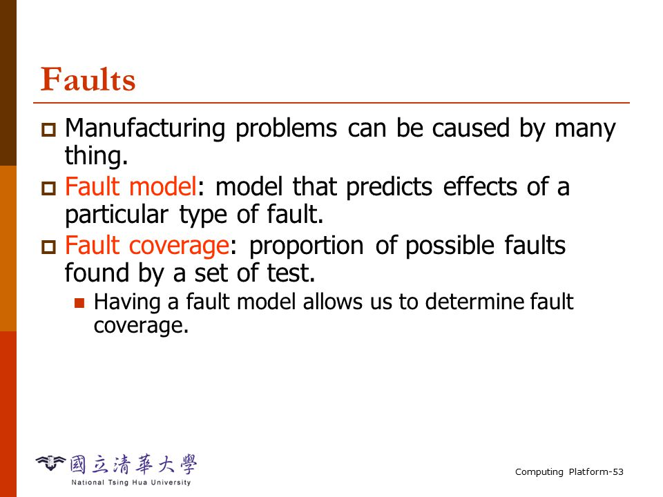Computing Platform-53 Faults  Manufacturing problems can be caused by many thing.