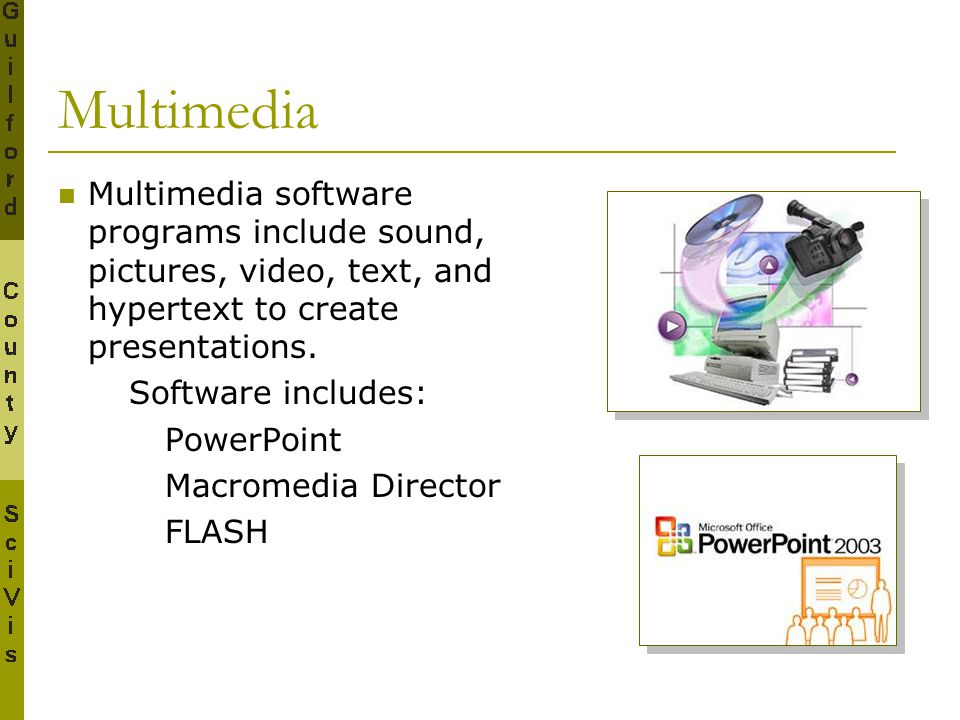 Multimedia Multimedia software programs include sound, pictures, video, text, and hypertext to create presentations. Software includes: PowerPoint Mac