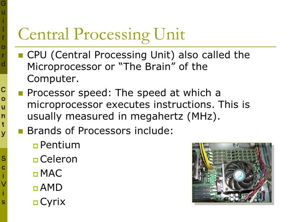 """Central Processing Unit CPU (Central Processing Unit) also called the Microprocessor or """"The Brain"""" of the Computer. Processor speed: The speed at whi"""