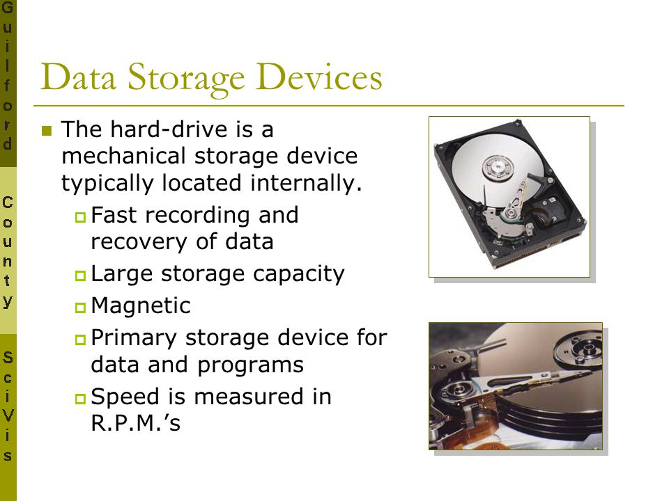 Data Storage Devices The hard-drive is a mechanical storage device typically located internally.  Fast recording and recovery of data  Large storage