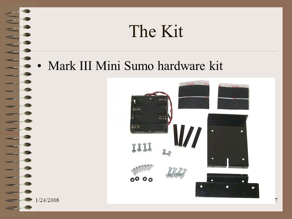 1/24/2008Physics 880:185:06 Lesson 137 The Kit Mark III Mini Sumo hardware kit