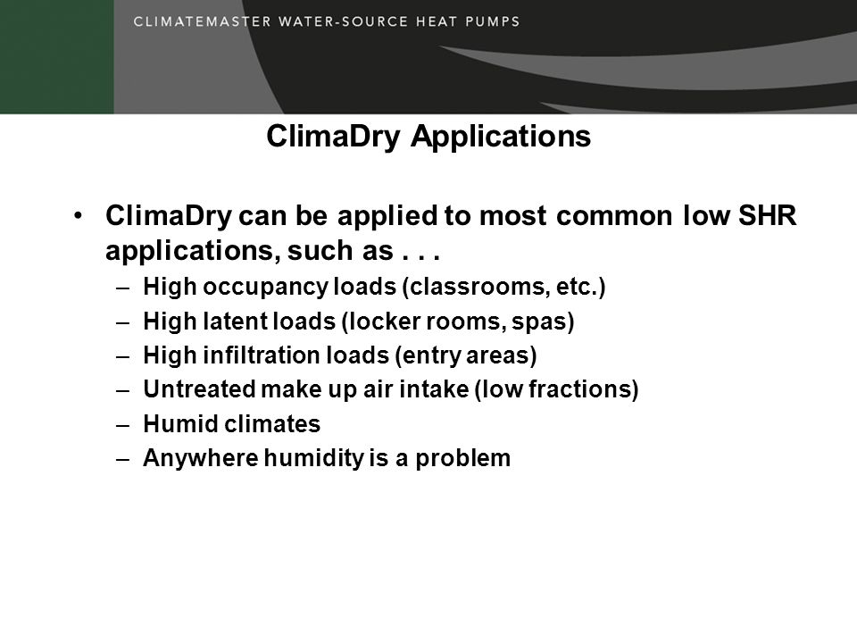 ClimaDry Applications ClimaDry can be applied to most common low SHR applications, such as...