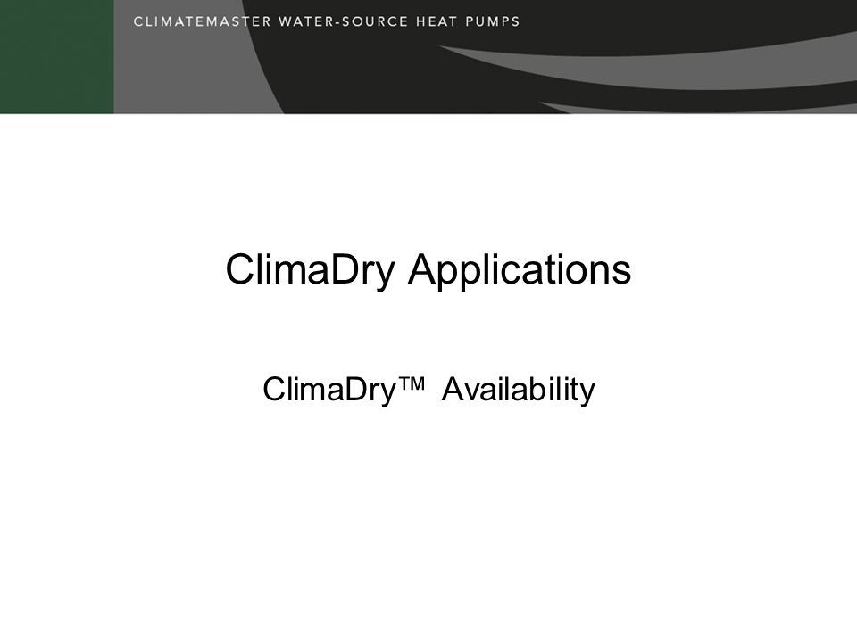 ClimaDry Applications ClimaDry™ Availability