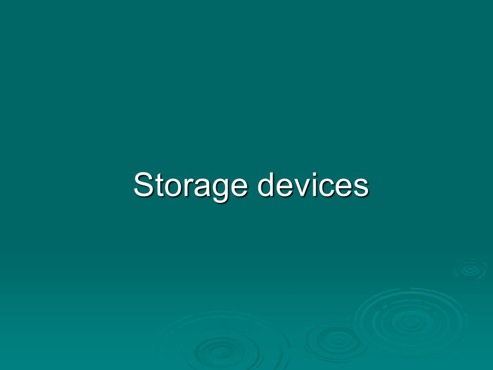 Storage/Memory Devices  Divided into two groups: Primary storage Primary storage usually a temporary storage for the data and programs currently in operation or currently being accessed.usually a temporary storage for the data and programs currently in operation or currently being accessed.