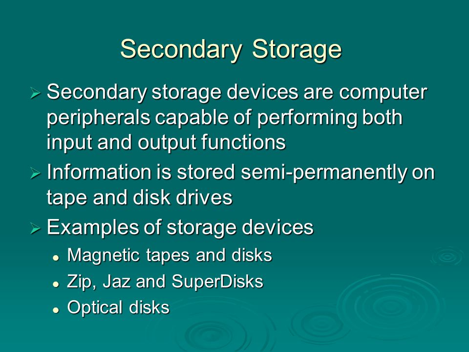 Secondary storage - Magnetic Tape  Magnetic tapes Sequential access Sequential access Can store large amounts of information in a small space at a relatively low cost Can store large amounts of information in a small space at a relatively low cost Limitation: sequential access Limitation: sequential access Used mainly for backup purposes Used mainly for backup purposes