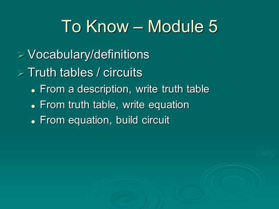  Vocabulary/definitions  Truth tables / circuits From a description, write truth table From a description, write truth table From truth table, write