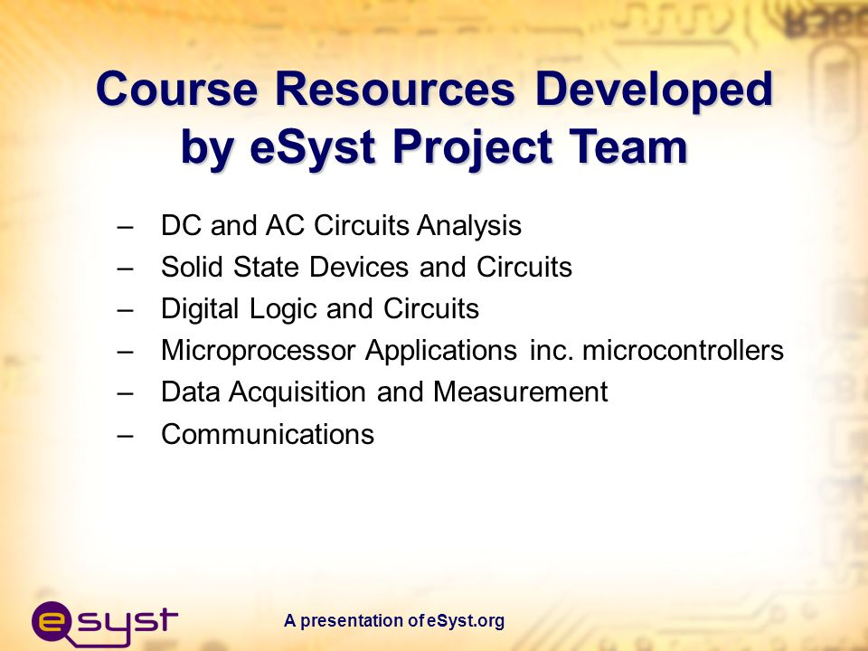 A presentation of eSyst.org A Solution: eSyst eSyst project conceived to address the systems view of electronics and industry s current needs.