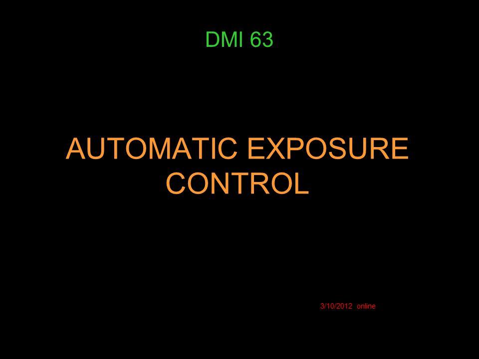 AUTOMATIC EXPOSURE CONTROL DMI 63 3/10/2012 online