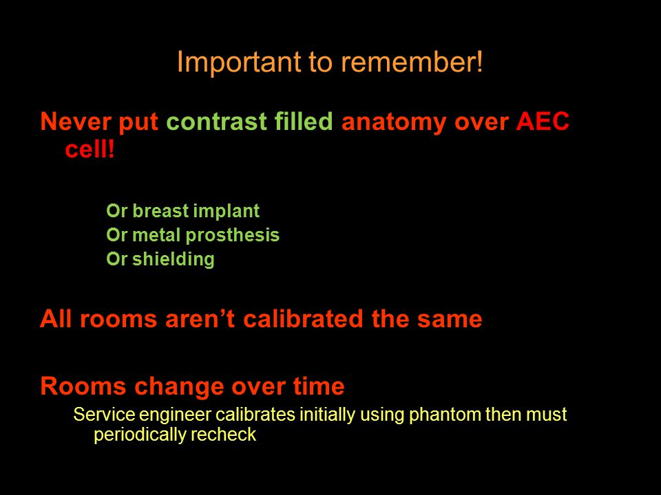 Important to remember. Never put contrast filled anatomy over AEC cell.