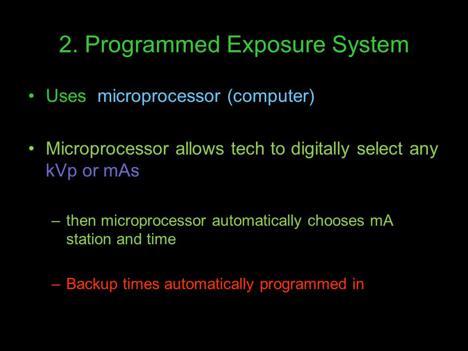 2. Programmed Exposure System Uses microprocessor (computer) Microprocessor allows tech to digitally select any kVp or mAs –then microprocessor automa