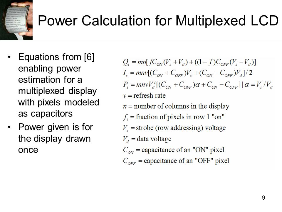 9 Power Calculation for Multiplexed LCD Equations from [6] enabling power estimation for a multiplexed display with pixels modeled as capacitors Power