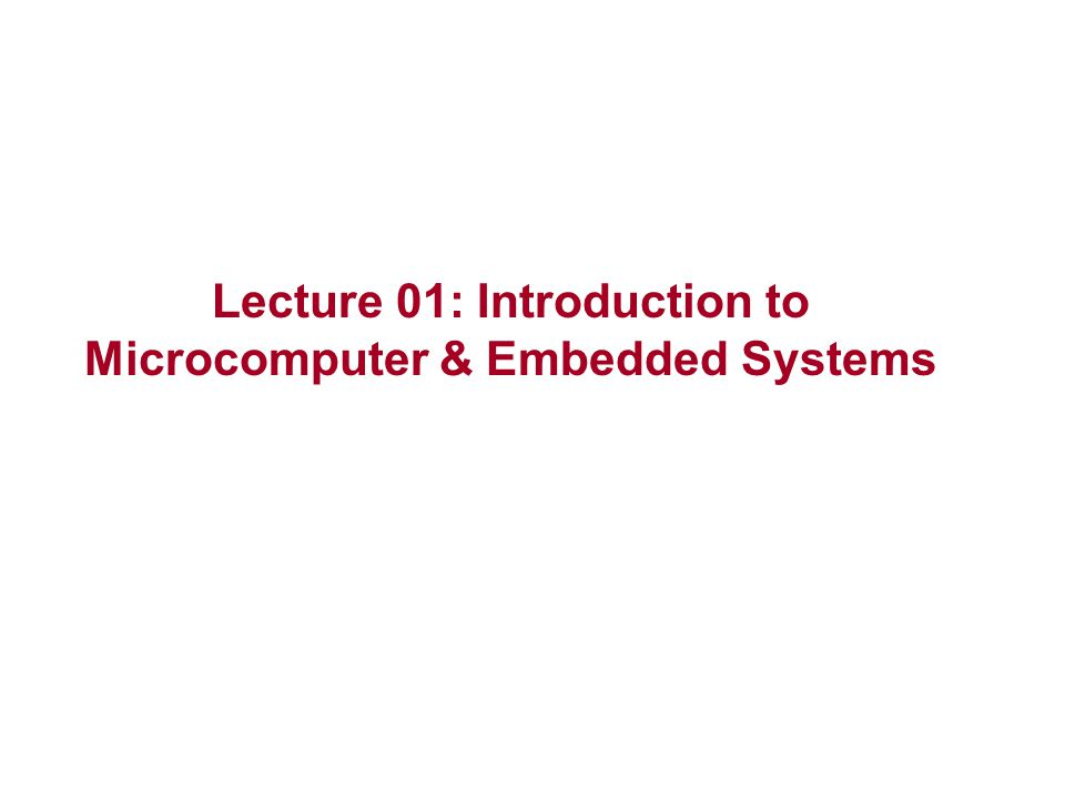 Lecture 01: Introduction to Microcomputer & Embedded Systems