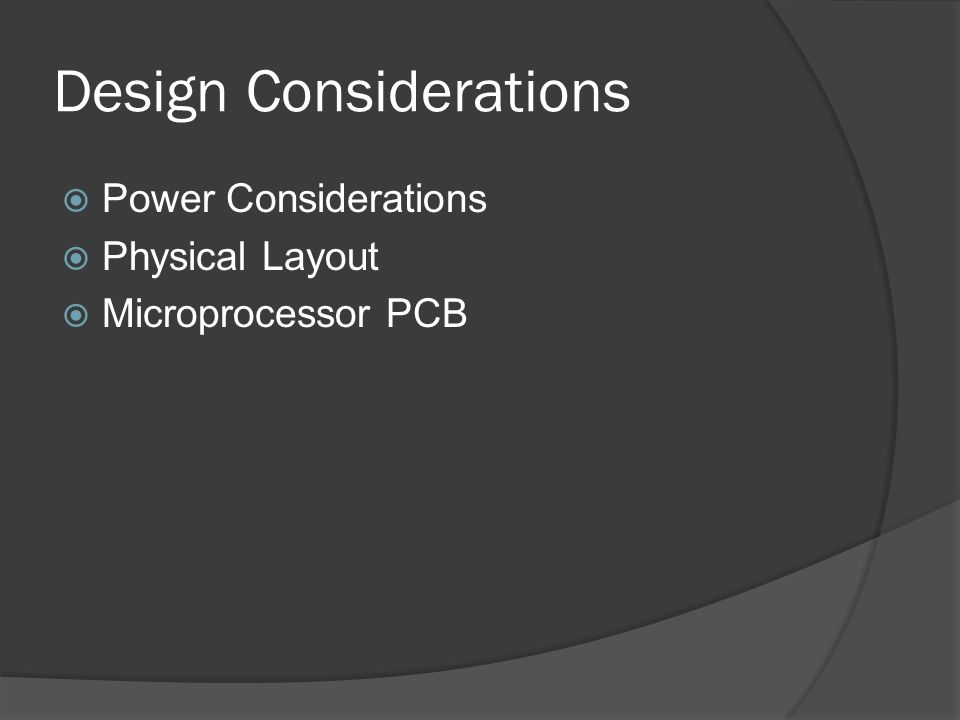 Design Considerations  Power Considerations  Physical Layout  Microprocessor PCB