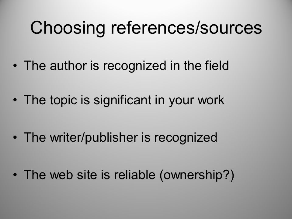 The author is recognized in the field The topic is significant in your work The writer/publisher is recognized The web site is reliable (ownership?) C