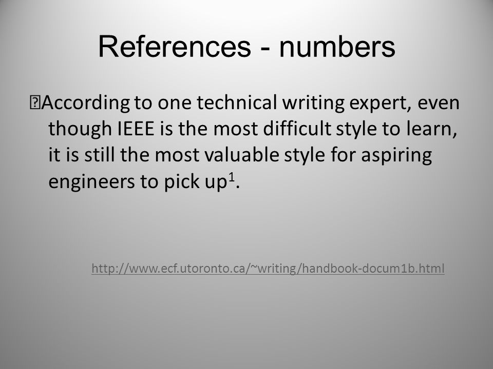 References - numbers According to one technical writing expert, even though IEEE is the most difficult style to learn, it is still the most valuable style for aspiring engineers to pick up 1.