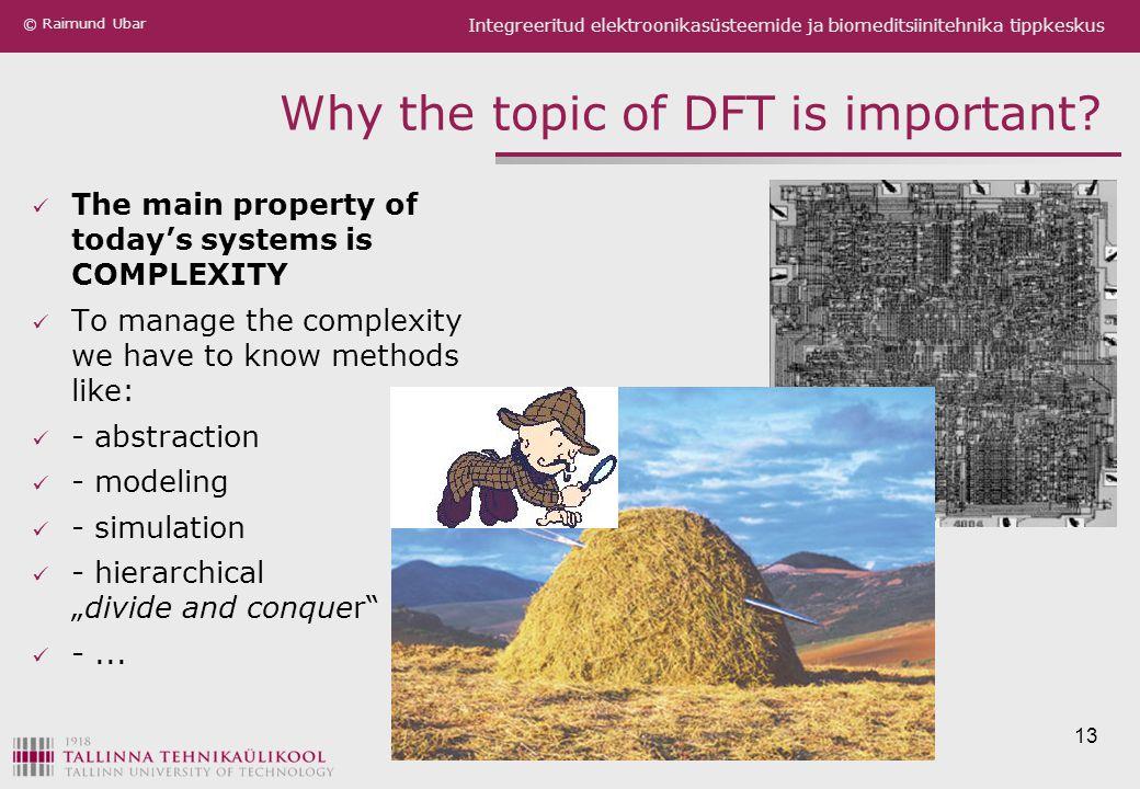 Integreeritud elektroonikasüsteemide ja biomeditsiinitehnika tippkeskus © Raimund Ubar Why the topic of DFT is important.