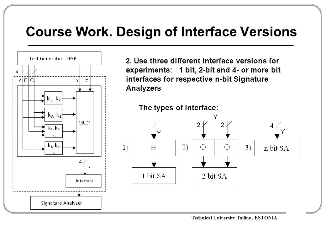 Technical University Tallinn, ESTONIA Course Work. Design of Interface Versions 2. Use three different interface versions for experiments: 1 bit, 2-bi