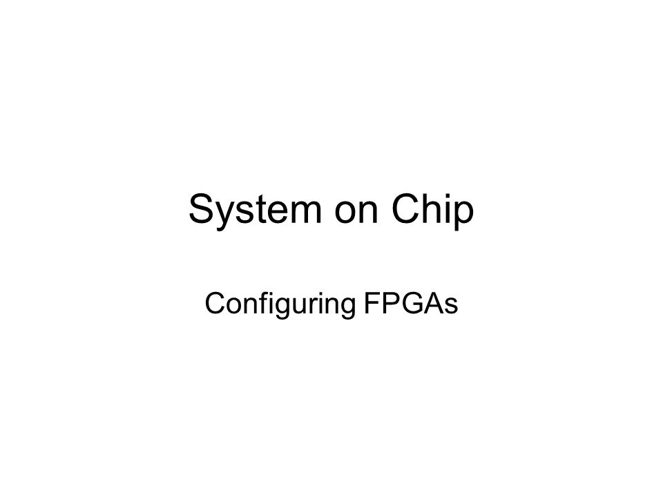 System on Chip Configuring FPGAs