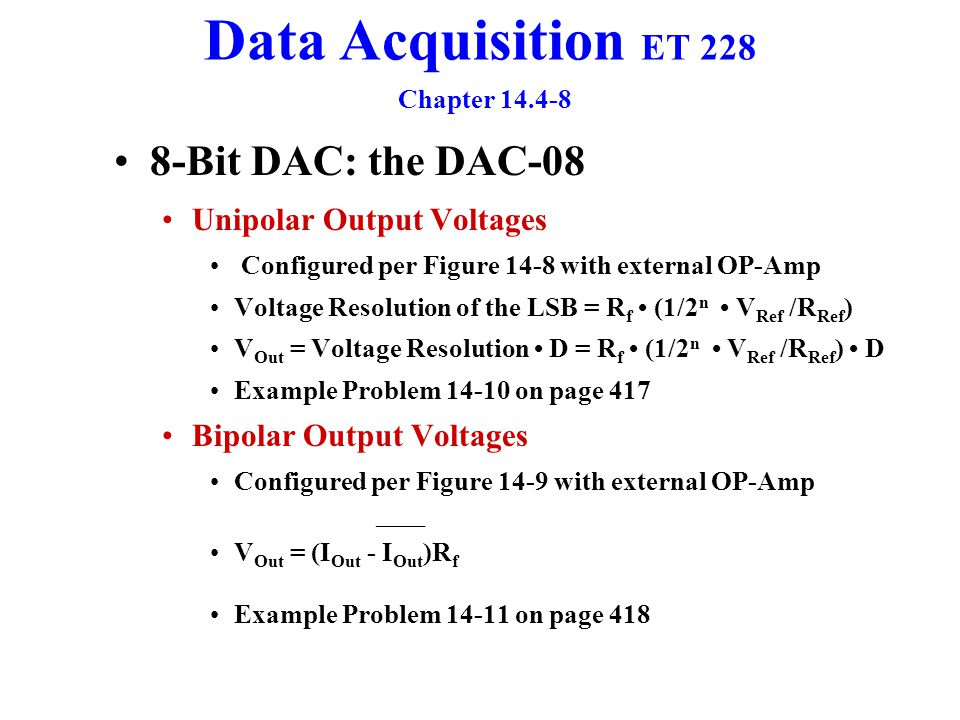 Data Acquisition ET 228 Chapter 14.6-8 Microprocessor Compatibility Key Aspects Interface Principles Memory Buffer Registers DAC Selection Interface Principles Programmers view a DAC An addressable register Usually a a write only register Digital information only goes into the DAC Programmers view of a ADC An addressable register Usually a a read only register