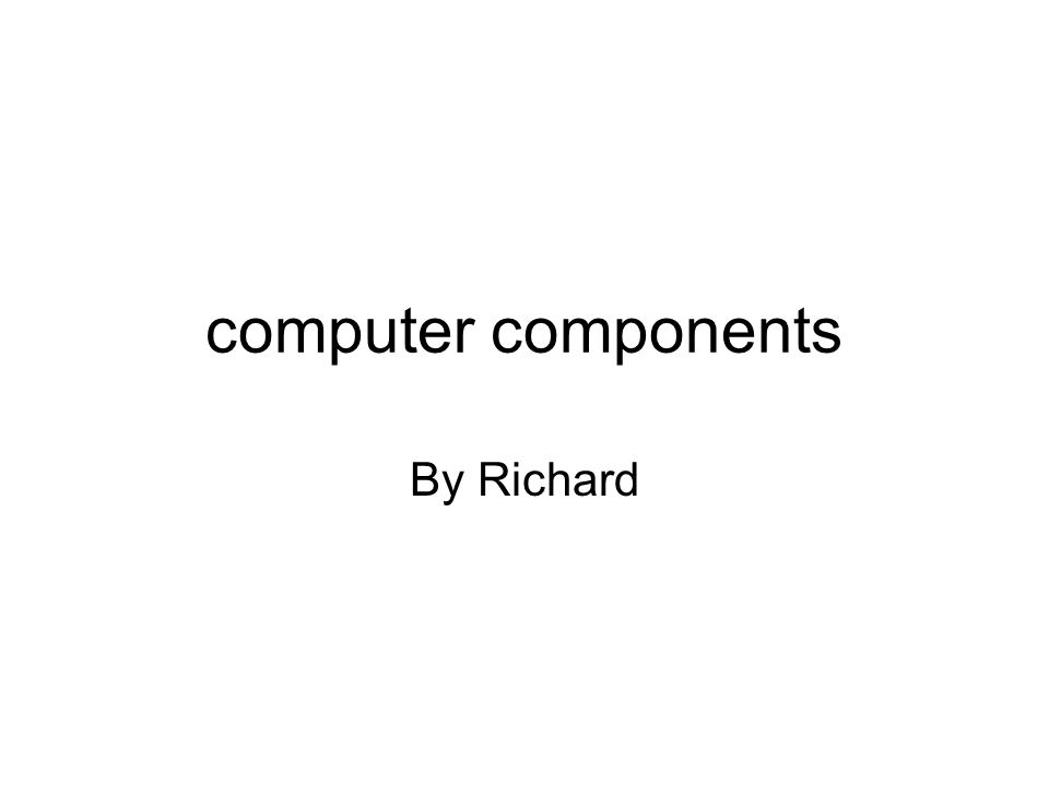 computer components By Richard