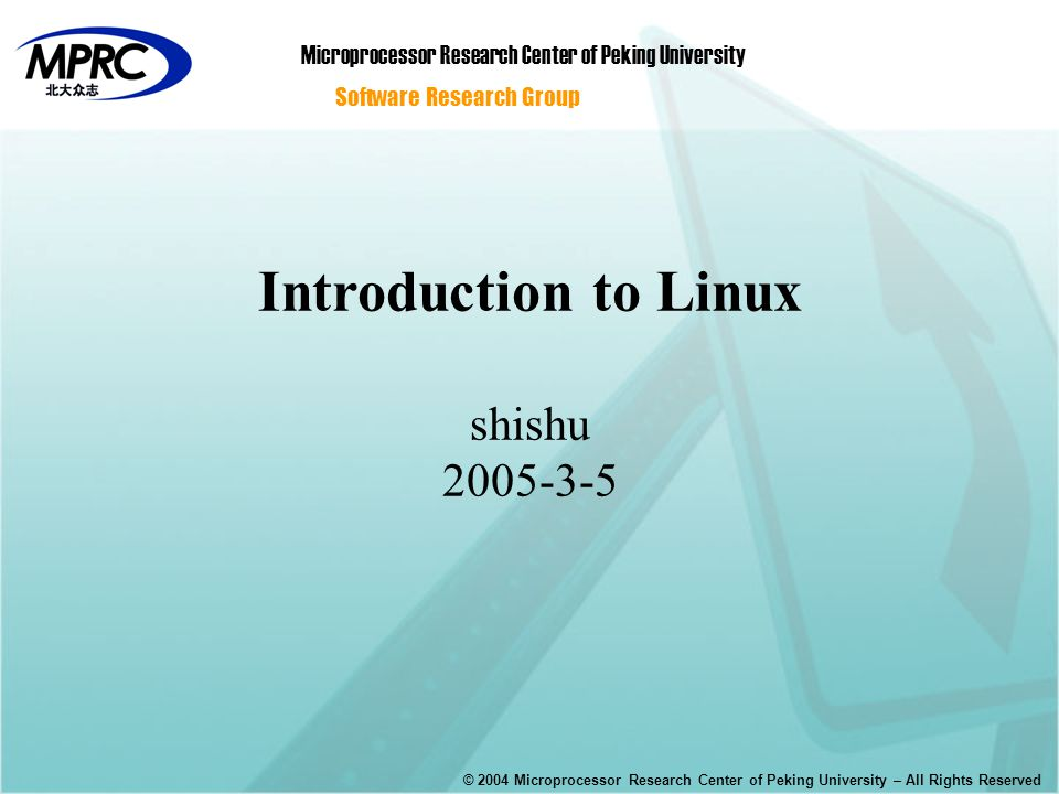 Introduction to Linux shishu 2005-3-5 Microprocessor Research Center of Peking University Software Research Group © 2004 Microprocessor Research Center of Peking University – All Rights Reserved