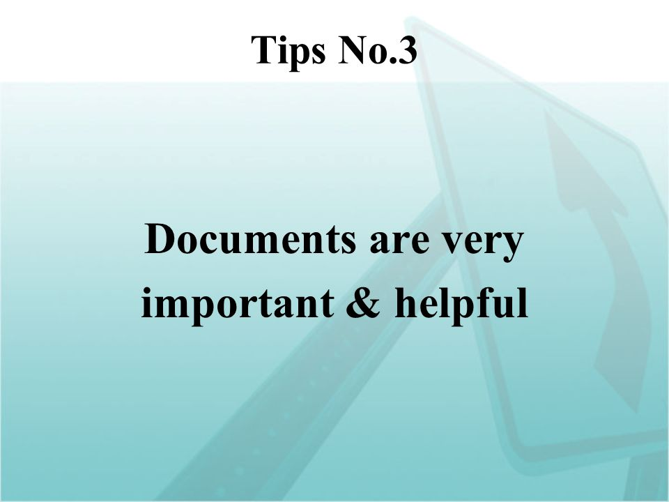Tips No.3 Documents are very important & helpful