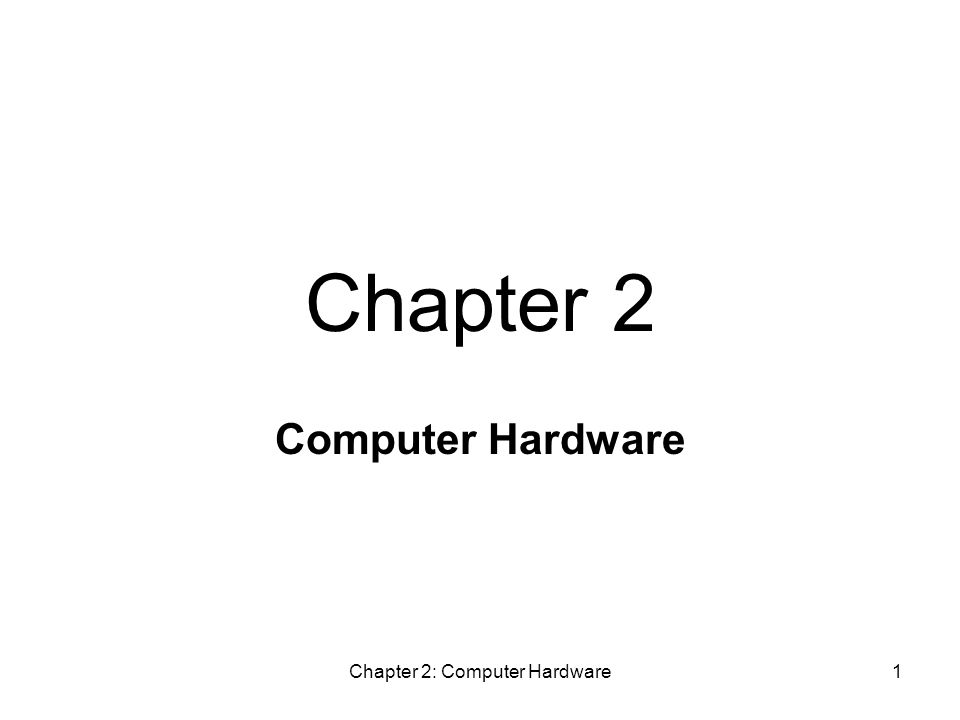 Chapter 2: Computer Hardware1 Computer Hardware Chapter 2