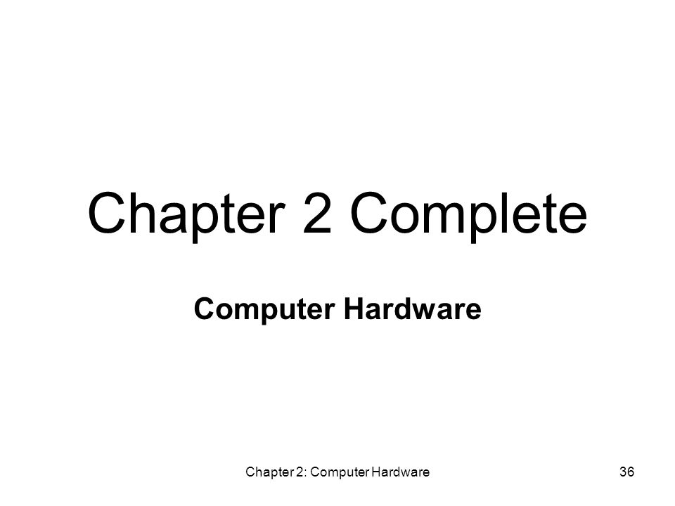 Chapter 2: Computer Hardware36 Chapter 2 Complete Computer Hardware