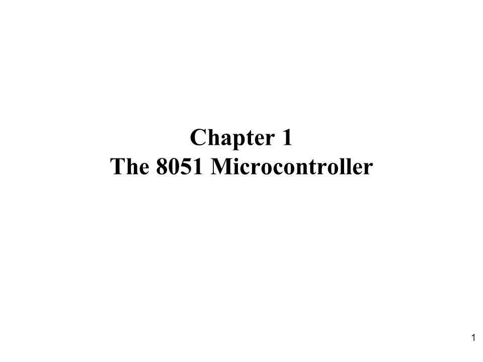 1 Chapter 1 The 8051 Microcontroller