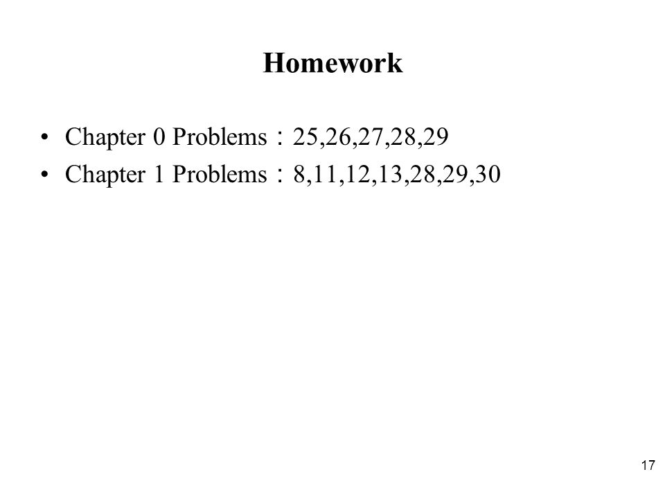 17 Homework Chapter 0 Problems : 25,26,27,28,29 Chapter 1 Problems : 8,11,12,13,28,29,30