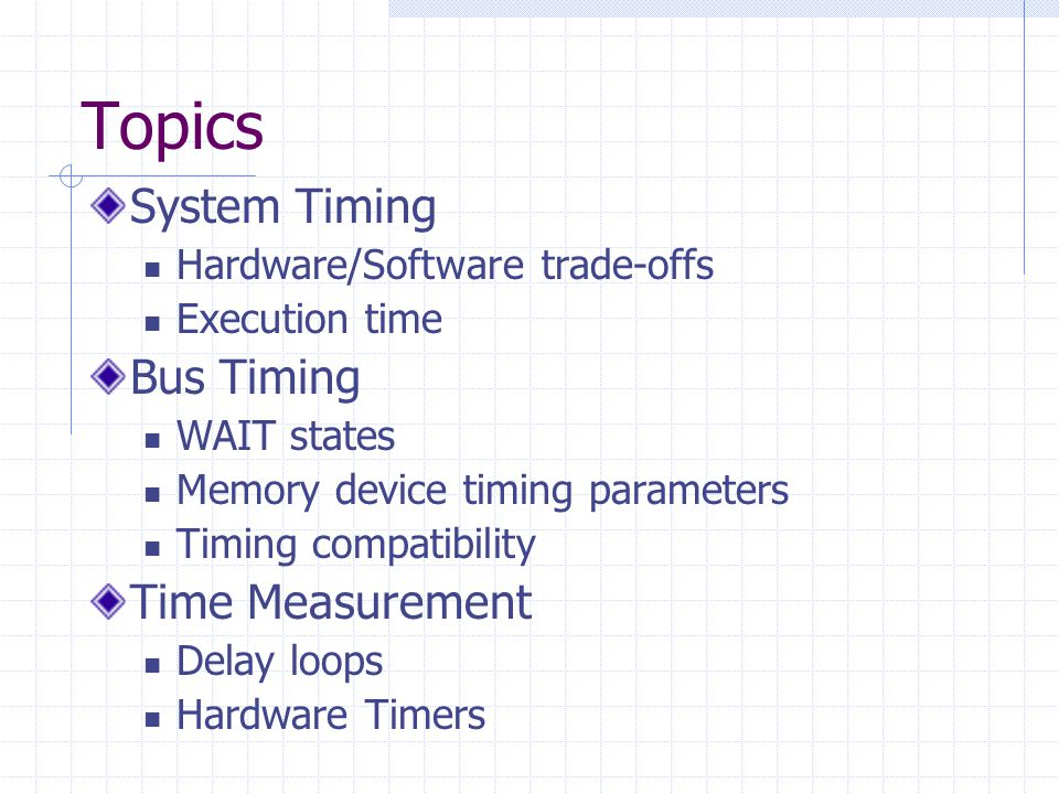 System Timing Hardware/Software trade-offs Soft vs.