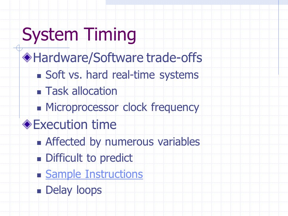 System Timing Hardware/Software trade-offs Soft vs.