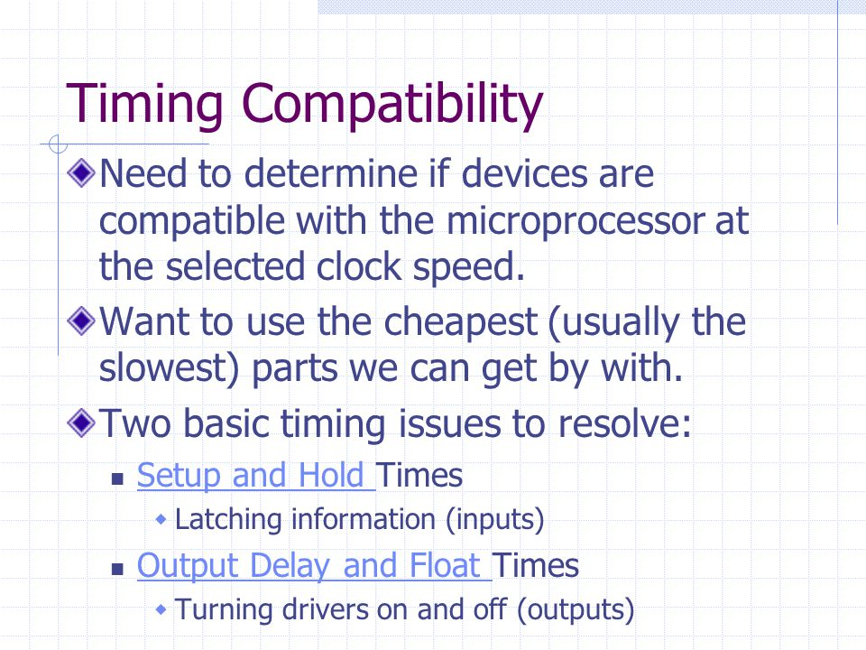 Timing Compatibility Need to determine if devices are compatible with the microprocessor at the selected clock speed.