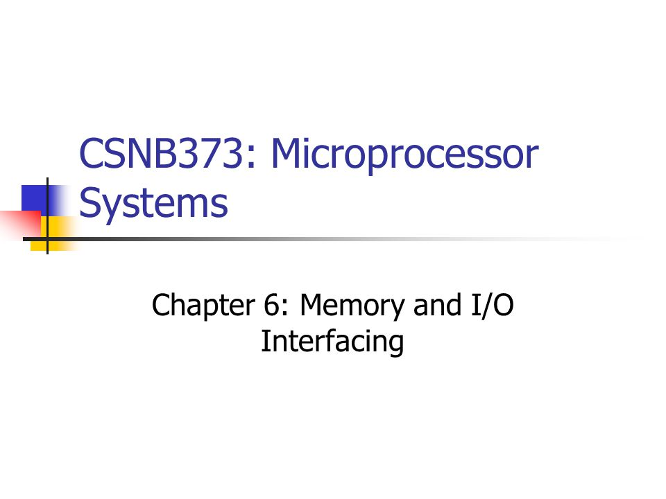 CSNB373: Microprocessor Systems Chapter 6: Memory and I/O Interfacing